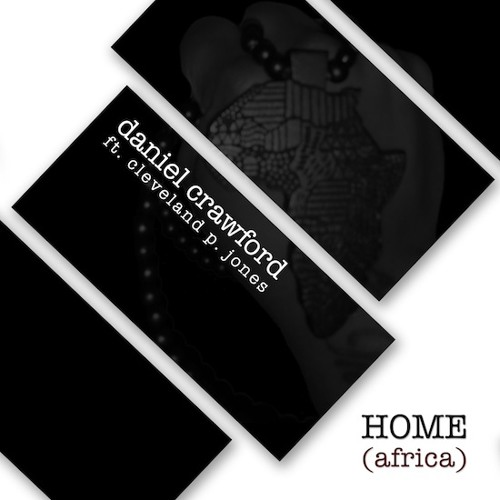 "SOULBOUNCE WORLD PREMIERE - Daniel Crawford feat. Cleaveland Jones: ""Home (Africa)"""