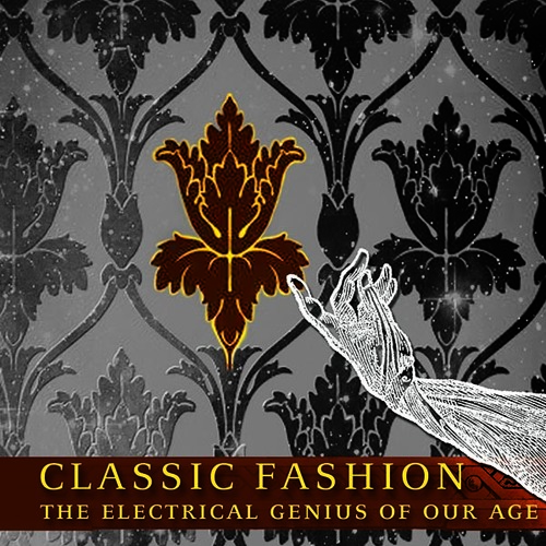 Classic Fashion - The Electrical Genius Of Our Age - 01 Ever We Go Onward