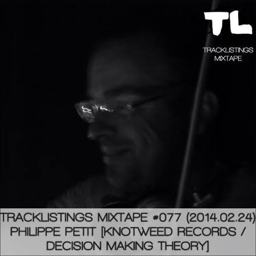 Tracklistings Mixtape #077 (2014.02.24) : Philippe Petit [Knotweed Records / Decision Making Theory]