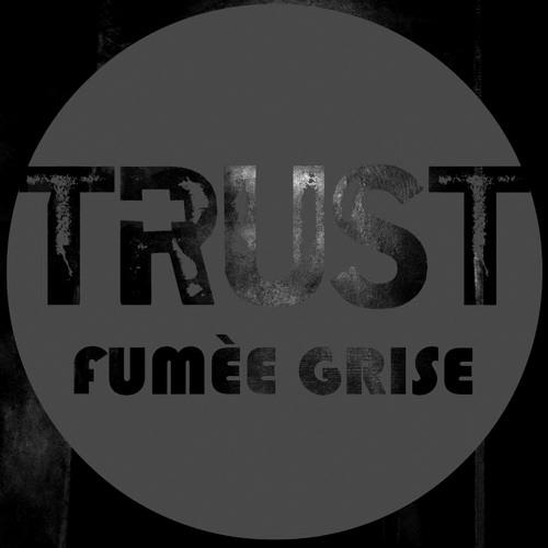 fumée grise | until the batteries left me alone | Trust (Berlin)