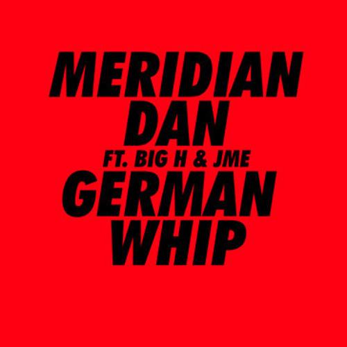 German Whip - Meridian Dan ft. Big H & JME (True Tiger Remix)