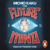 Michio Kaku: The Future of the Mind (Audiobook extract) Read by Feodor Chin