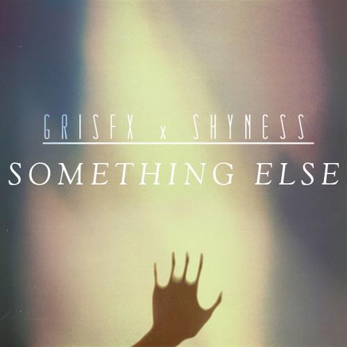 Something Else [Grisfx X Shyness]