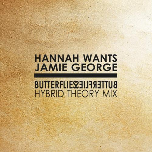 Hannah Wants & Jamie George - Butterflies (Hybrid Theory Remix)