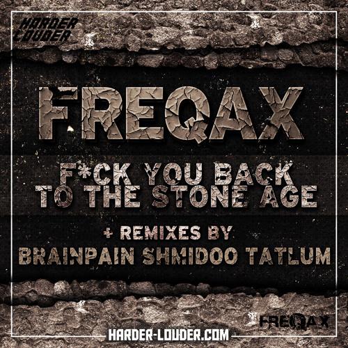 Freqax - Fuck You Back To The Stone Age (Brainpain remix)