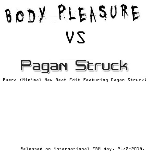 Body Pleasure -  Fuera (Minimal New Beat Edit Featuring Pagan Struck)