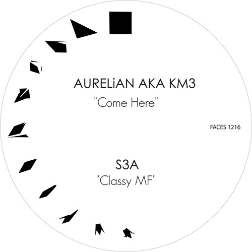 A1. Aurelian aka KM3 - Come Here (FACES 1216)