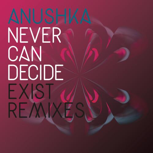 Anushka - Never Can Decide (Exist Dub)
