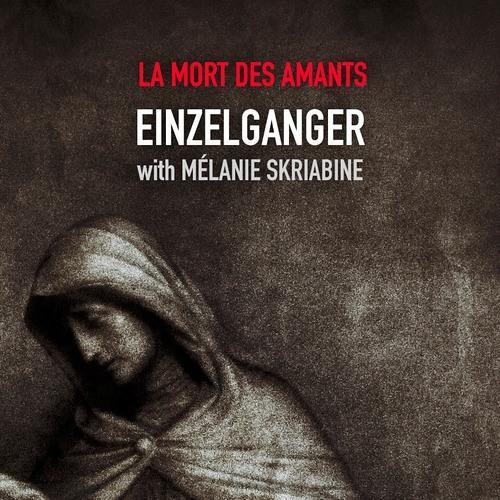 La Mort Des Amants  ( by Einzelganger - spoken words Melanie Skriabine)