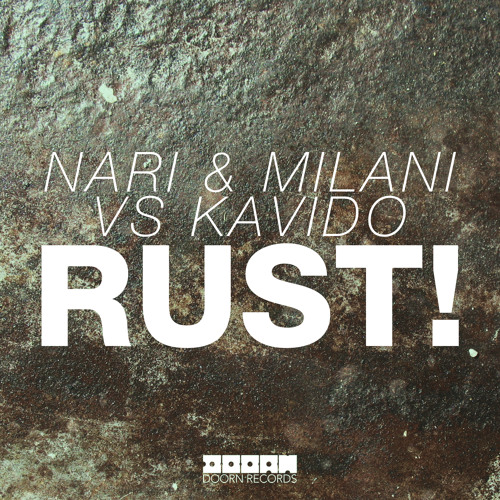 Nari & Milani vs Kavido - Rust! (Original Mix)