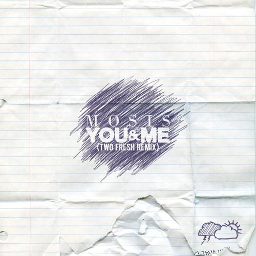 You & Me (Two Fresh Remix) - Mosis