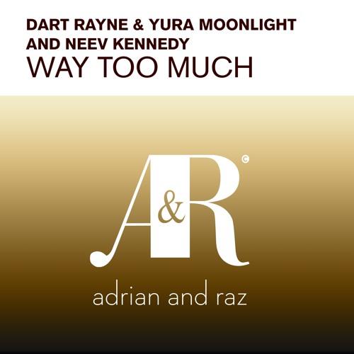 Dart Rayne & Yura Moonlight & Neev Kennedy - Way Too Much (Original Mix)