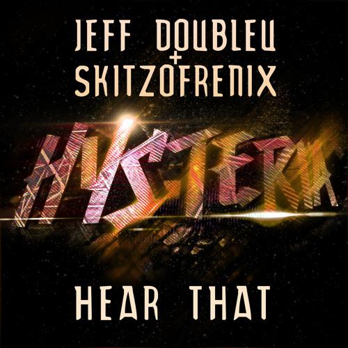 Jeff Doubleu + Skitzofrenix - Hear That