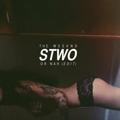 The Weeknd - Or Nah (Stwo Edit)