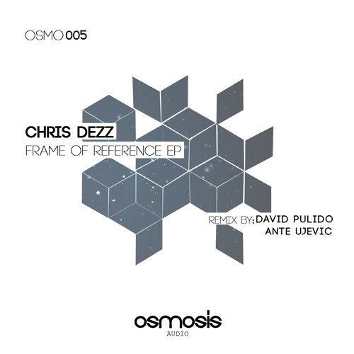 OSMO005 - Chris Dezz - Frame of Reference EP