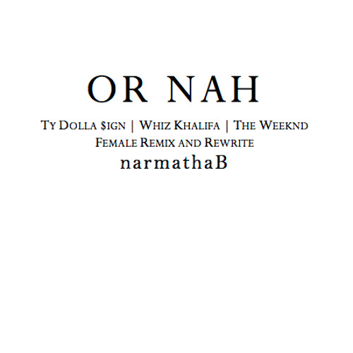 Or Nah | Ty Dolla $ign.Whiz Khalifa.The Weeknd | Female Cover/Remix