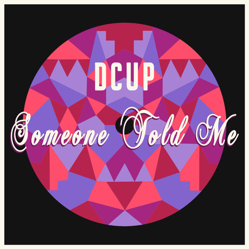 DCUP - Someone Told Me (La Felix Remix)
