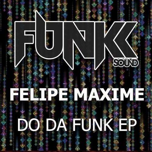 Felipe Maxime - Do Da Funk EP [Funkk Sound Recordings] OUT NOW