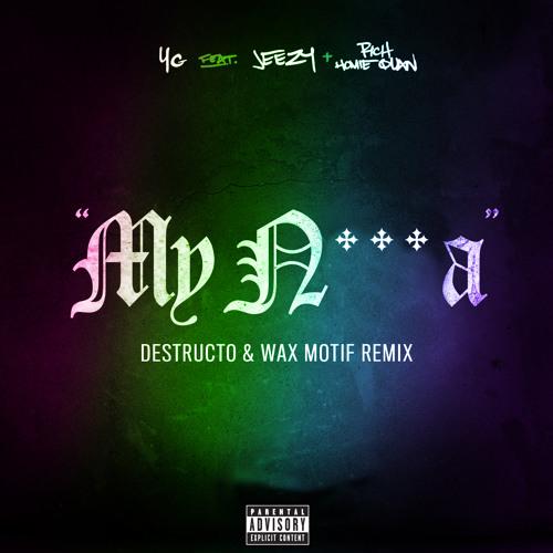 YG - My N***A (Destructo & Wax Motif Remix)