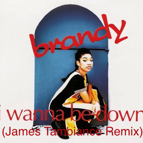 Brandy - I Wanna Be Down (James Tambiance Remix)