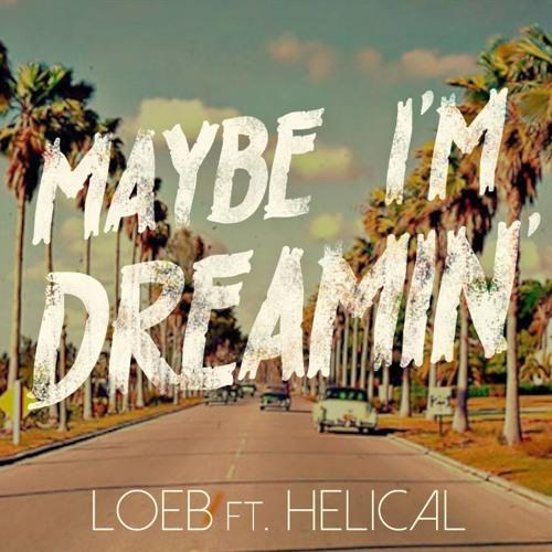 LOEB ft. Helical - Maybe I'm Dreamin'