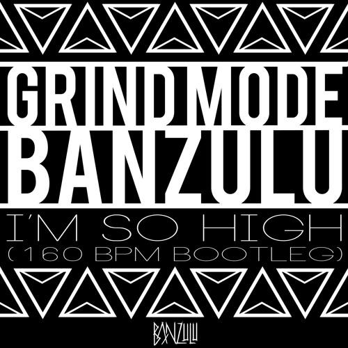 Grind Mode - Im So High (Banzulu's 160 Bootleg) [FREE D/L]