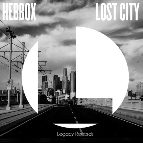 Hebbox - Lost City (Original Mix) [Legacy Records]