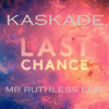 Kaskade - Last Chance (Extended) [Ruthless Edit]