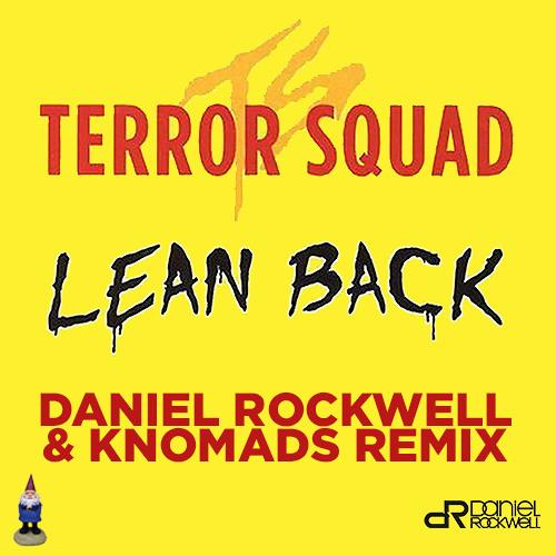TERROR SQUAD - LEAN BACK (DANIEL ROCKWELL & KNOMADS REMIX