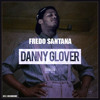 FREDO SANTANA - DANNY GLOVER FREESTYLE