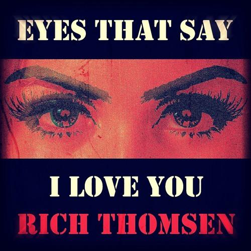 Eyes That Say I Love You - Rich Thomsen & SquareSpiral