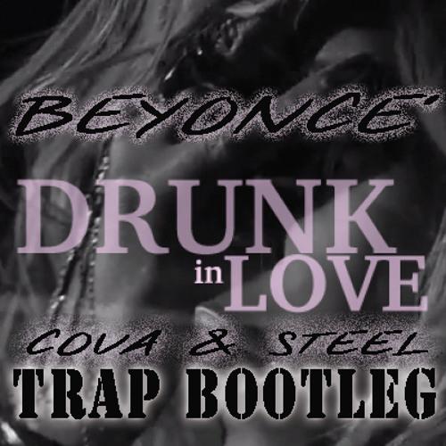 Beyonce - Drunk In Love Trap (Cova & Steel Trap Bootleg)