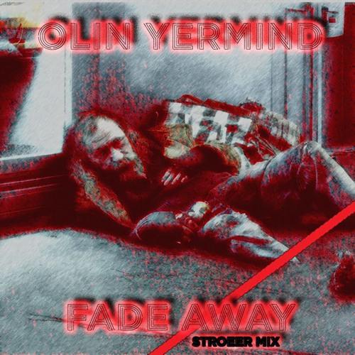 Olin Yermind vs Stroeer - Fade Away (trip) (free download, new)