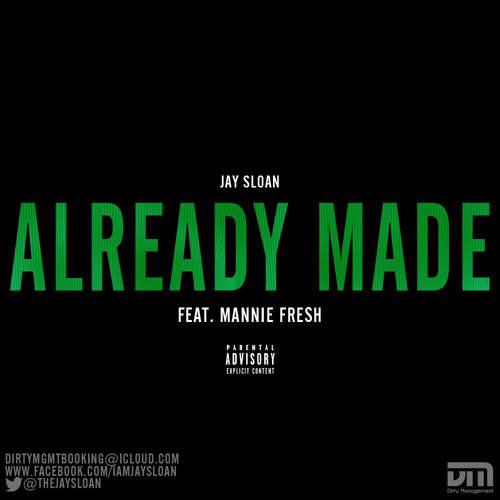 Jay Sloan - Already made feat Mannie Fresh