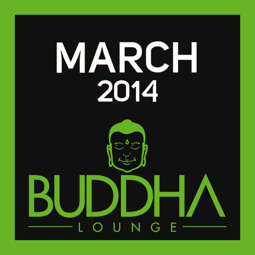 Buddha Lounge - March 2014 | Mixed by DJ Will Marshall