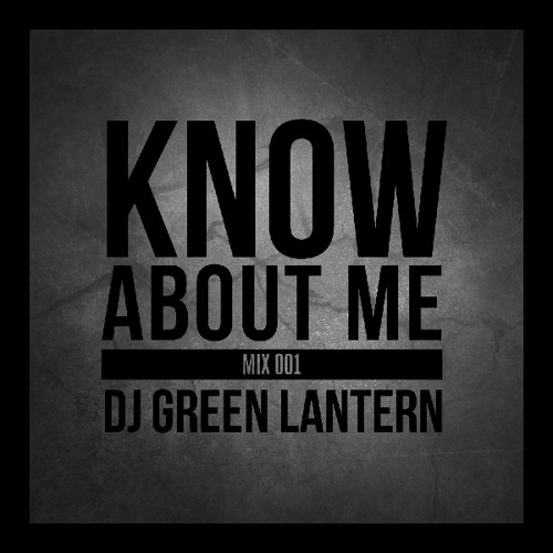 DJ Green Lantern's Know About Me Mix