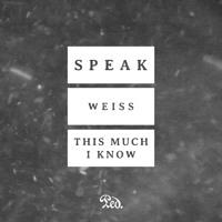 SPEAK - Weiss + This Much I Know