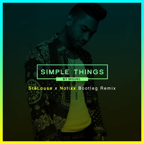 Miguel - Simple Things (Notixx x SteLouse Remix)
