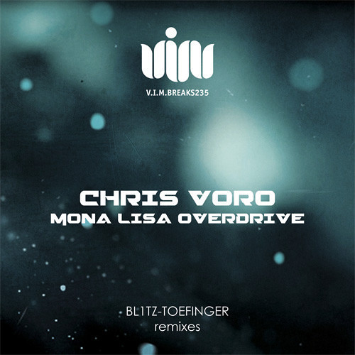 CHRIS VORO Mona Lisa Overdrive (BL1TZ Remix) [VIMBREAKS235] Out Now!!!