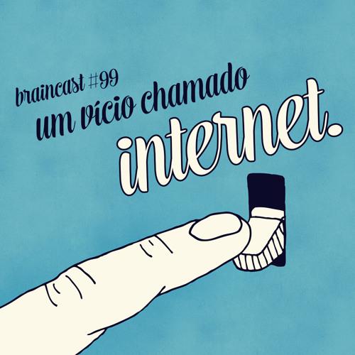 #99. Um Vício Chamado Internet