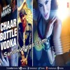 Yo Yo Honey Singh - Chaar Botal Vodka ft Sunny Leone