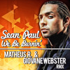 Sean Paul - We Be Burnin' (Matheus R. & Giovane Webster Remix) Free Download!