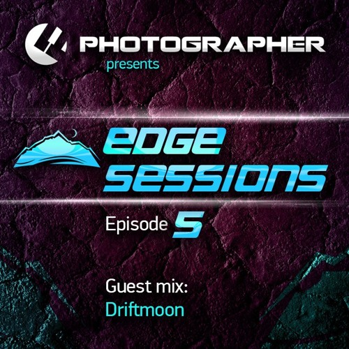 Photographer - Edge Sessions Episode 05 (with Driftmoon Guest Mix) 25.02.2014