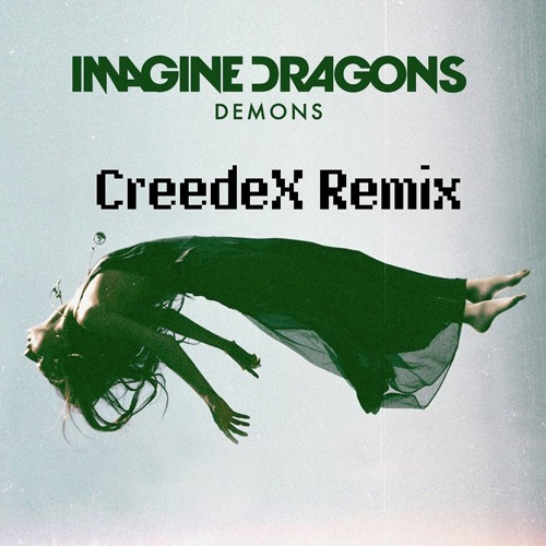 Imagine Dragons- Demons (CreedeX Chillstep Remix)