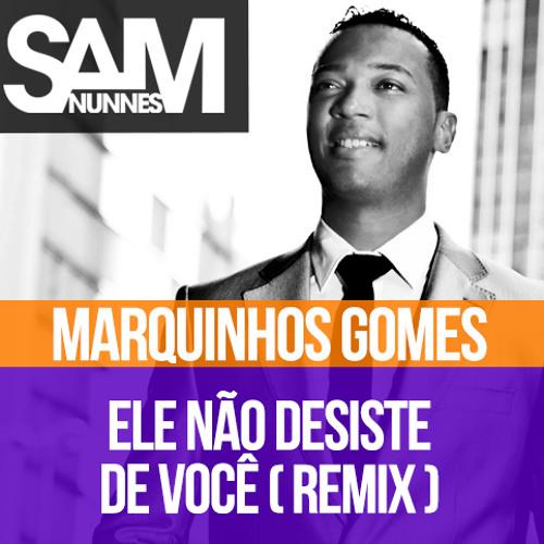 Marquinhos Gomes - Ele Não Desiste De Você Sam Nunnes Re