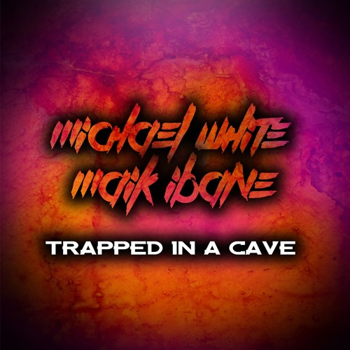 Michael White & Maik Ibane - Trapped In A Cave [FREE DOWNLOAD]