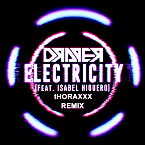 Draper - Electricity feat. Isabel Higuero (tHORAXXX REMIX)***FREE DOWNLOAD***