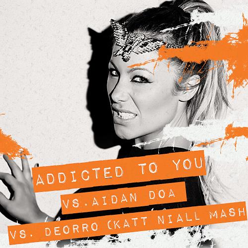 Avicii - Addicted to you Vs. Aidan Dao Vs Deorro (Katt Niall Mashup)