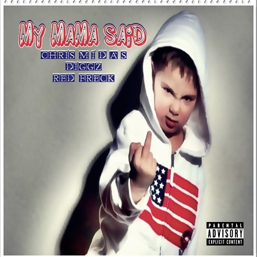 CHRI$ M.I.D.A.$ - My Mama Said  feat. Diggz & Red Freck