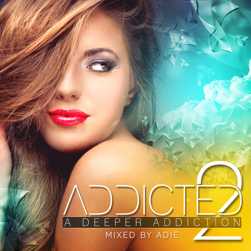 ADDICTED 2 - A Deeper Addiction (Mixed By Adie)(Disc 2 Minimix)